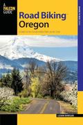 Road Biking Oregon: A Guide to the Greatest Bike Rides in the State