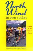 North Wind in Your Spokes: A Novel of the Tour de France