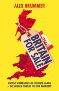 Britain for Sale: British Companies in Foreign Hands - The Hidden Threat to Our Economy