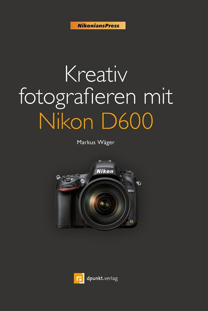 Kreativ fotografieren mit Nikon D600 als Buch v...