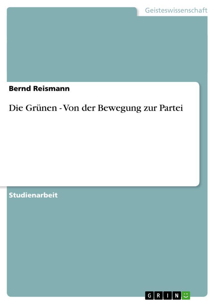 Die Grünen - Von der Bewegung zur Partei als Bu...