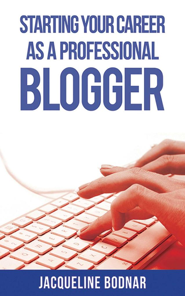 Starting Your Career as a Professional Blogger ...