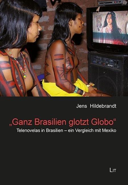 Ganz Brasilien glotzt Globo als Buch von Jens H...