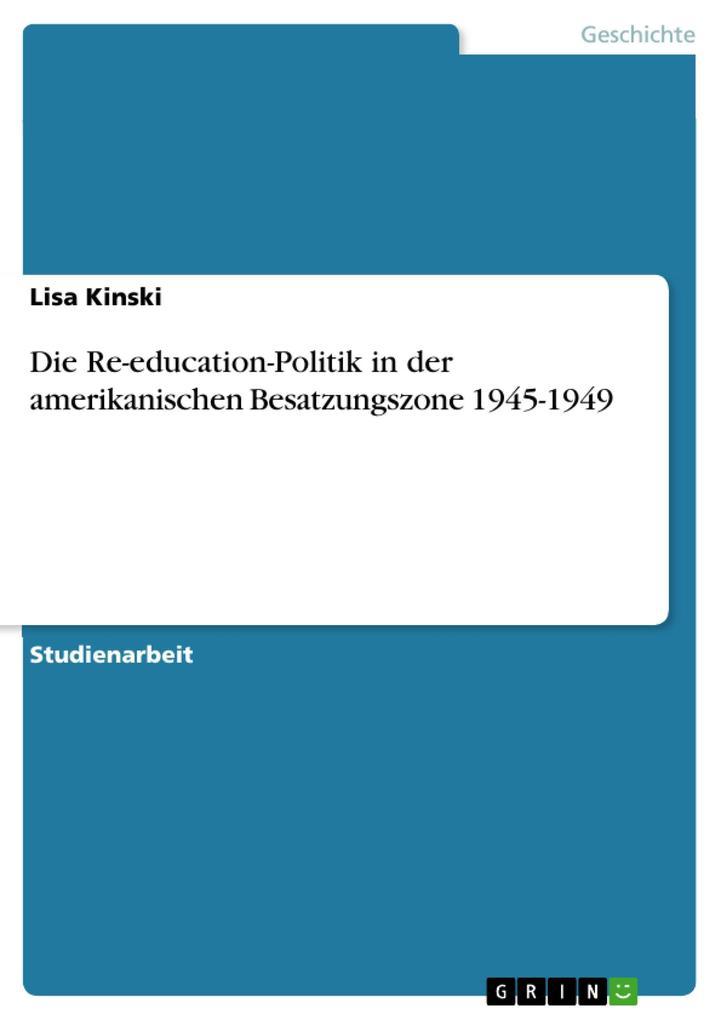 Die Re-education-Politik in der amerikanischen Besatzungszone 1945-1949 als eBook Download von Lisa Kinski - Lisa Kinski