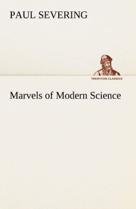 Marvels of Modern Science als Buch von Paul Sev...