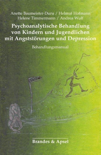 Psychoanalytische Behandlung von Kindern und Jugendlichen mit Angststörungen und Depressionen als Buch