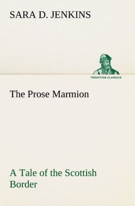 The Prose Marmion A Tale of the Scottish Border...