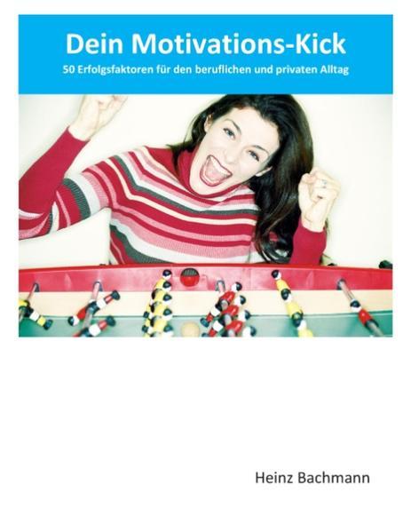 Dein Motivations-Kick als Buch von Heinz Bachmann