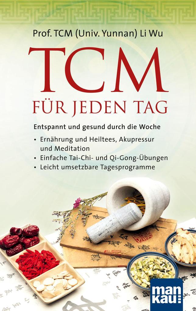 TCM für jeden Tag. Entspannt und gesund durch die Woche als Taschenbuch