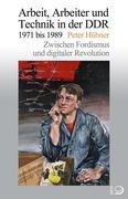 Arbeit, Arbeiter und Technik in der DDR 1971 bis 1989