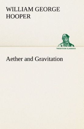 Aether and Gravitation als Buch von William Geo...