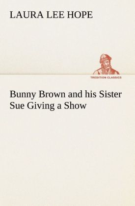 Bunny Brown and his Sister Sue Giving a Show al...