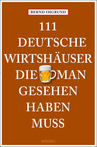 111 Deutsche Wirtshäuser, die man gesehen haben muss als Taschenbuch