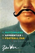 The Matchmaker, the Apprentice, and the Football Fan: More Stories of China