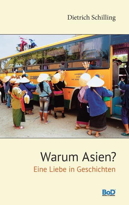 Warum Asien? als Buch von Dietrich Schilling