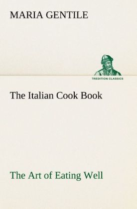 The Italian Cook Book The Art of Eating Well al...