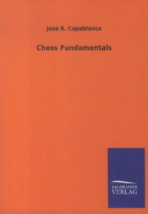 Chess Fundamentals als Buch von José R. Capablanca