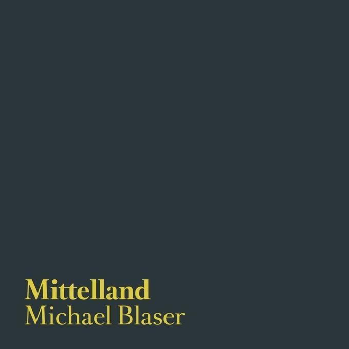 Mittelland als Buch von Michael Blaser