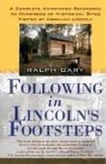 Following in Lincoln's Footsteps: A Complete Annotated Reference to Hundreds of Historical Sites Visited by Abraham Lincoln