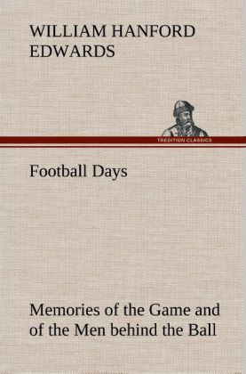 Football Days Memories of the Game and of the M...