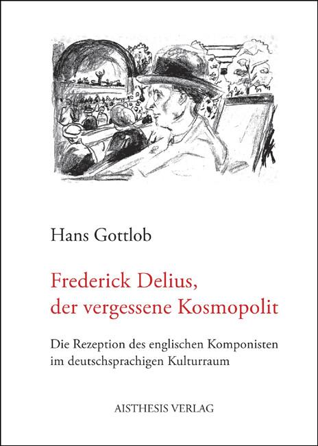 Frederick Delius, der vergessene Kosmopolit als...