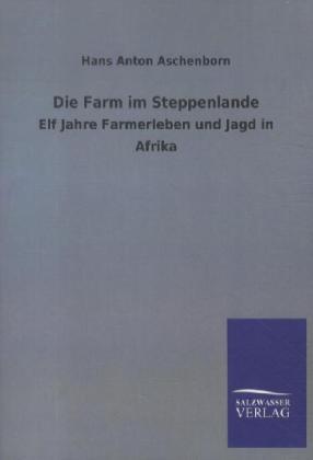 Die Farm im Steppenlande als Buch von Hans Anto...
