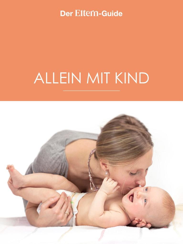 Alleinerziehend - aber nicht allein! (ELTERN Guide) als eBook