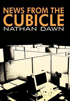 News from the Cubicle als Buch von Nathan Dawn