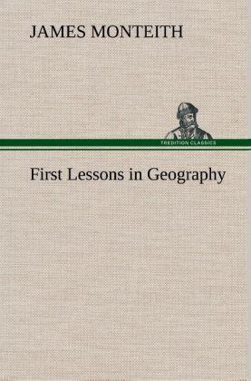 First Lessons in Geography als Buch von James M...