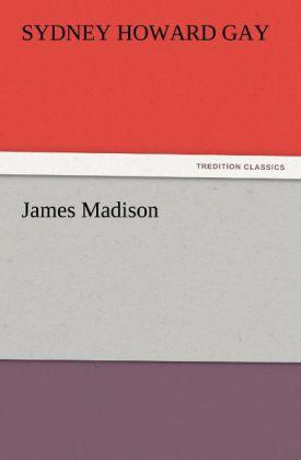James Madison als Buch von Sydney Howard Gay