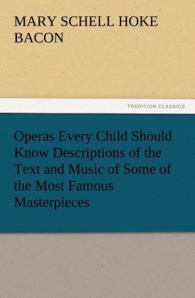 Operas Every Child Should Know Descriptions of ...
