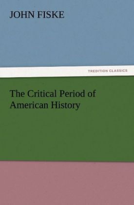 The Critical Period of American History als Buc...