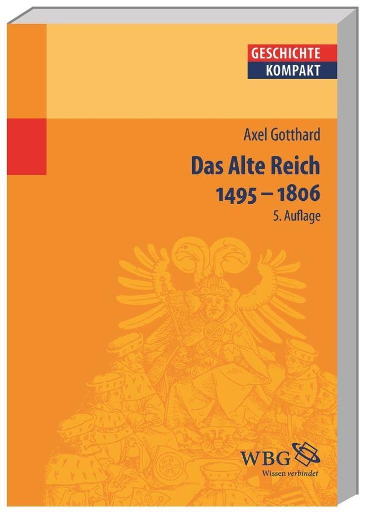 Das Alte Reich 1495 - 1806 als Buch von Axel Go...