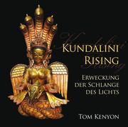 Kundalini Rising. Erweckung der Schlange des Lichts