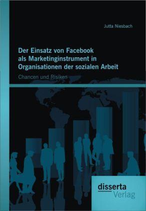 Der Einsatz von Facebook als Marketinginstrumen...