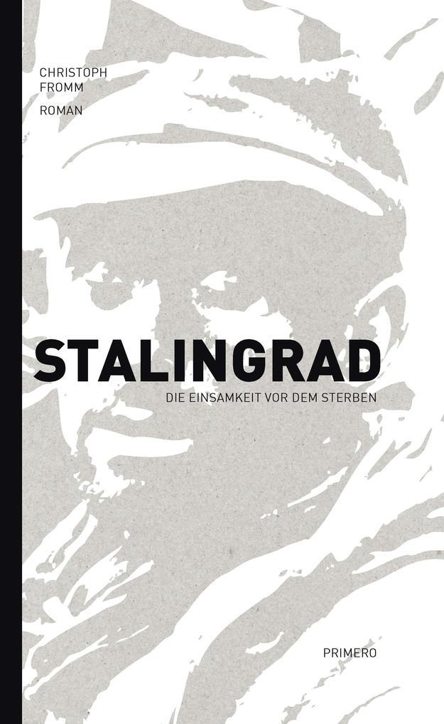 Stalingrad - Die Einsamkeit vor dem Sterben als Buch