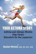 Your Asthma Story: Asthma and Allergic Rhinitis (Hay Fever) Education for the Layperson