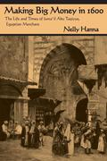 Making Big Money in 1600: The Life and Times of Isma'il Abu Taqiyya, Egyptian Merchant