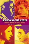 Jewhooing the Sixties: American Celebrity and Jewish Identity--Sandy Koufax, Lenny Bruce, Bob Dylan, and Barbra Streisand