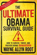 The Ultimate Obama Survival Guide: How to Survive, Thrive, and Prosper During Obamageddon