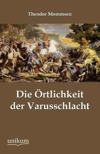 Die Örtlichkeit der Varusschlacht als Buch von ...