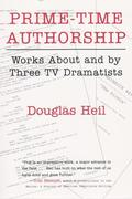 Prime-Time Authorship: Works about and by Three TV Dramatists