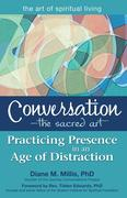 Conversationa the Sacred Art: Practicing Presence in an Age of Distraction