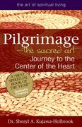 Pilgrimagea the Sacred Art: Journey to the Center of the Heart