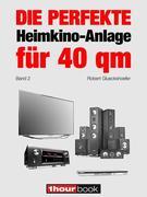 Die perfekte Heimkino-Anlage für 40 qm (Band 2)