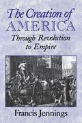 The Creation of America: Through Revolution to Empire