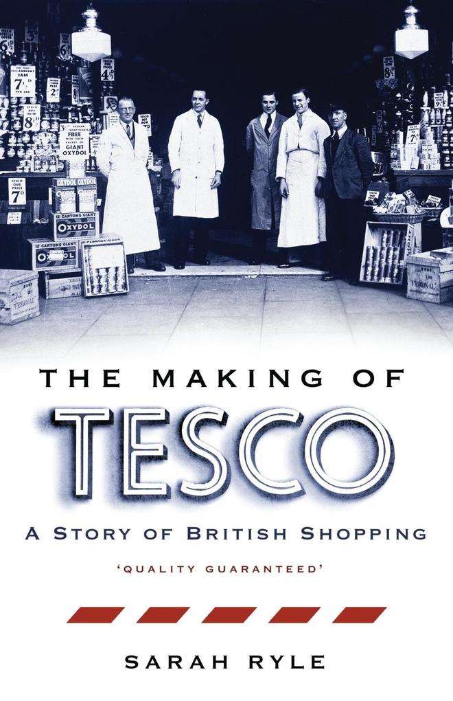 The Making of Tesco: A Story of British Shoppin...