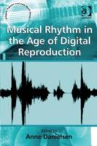 Musical Rhythm in the Age of Digital Reproducti...
