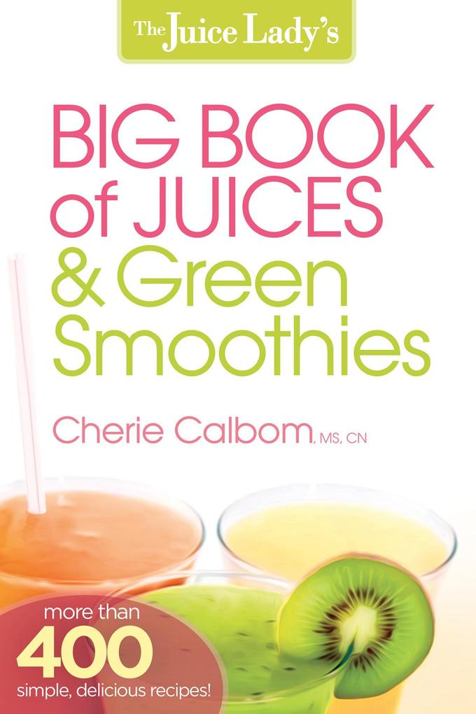 The Juice Lady´s Big Book of Juices and Green S...