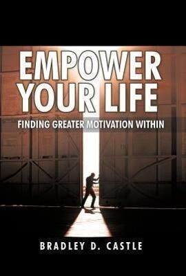 Empower Your Life als Buch von Bradley D. Castle